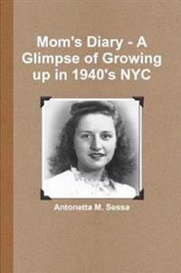 Mom's Diary - A Glimpse of Growing Up in 1940's NYC