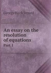 An Essay on the Resolution of Equations Part 1