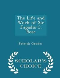 The Life and Work of Sir Jagadis C. Bose - Scholar's Choice Edition