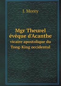 Mgr Theurel Eveque D'Acanthe Vicaire Apostolique Du Tong-King Occidental