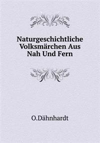Naturgeschichtliche Volksmarchen Aus Nah Und Fern