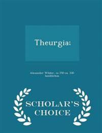 Theurgia; - Scholar's Choice Edition