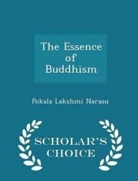 The Essence of Buddhism - Scholar's Choice Edition