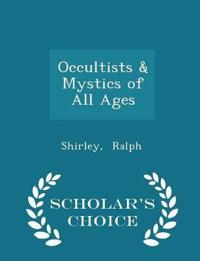Occultists & Mystics of All Ages - Scholar's Choice Edition