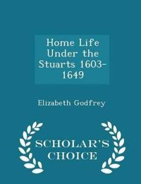 Home Life Under the Stuarts 1603-1649 - Scholar's Choice Edition
