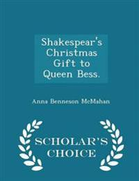 Shakespear's Christmas Gift to Queen Bess. - Scholar's Choice Edition