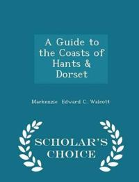 A Guide to the Coasts of Hants & Dorset - Scholar's Choice Edition