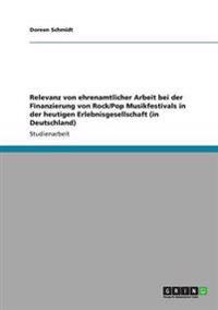 Relevanz Von Ehrenamtlicher Arbeit Bei Der Finanzierung Von Rock/Pop Musikfestivals in Der Heutigen Erlebnisgesellschaft (in Deutschland)