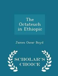 The Octateuch in Ethiopic - Scholar's Choice Edition