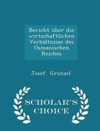 Bericht Uber Die Wirtschaftlichen Verhaltnisse Des Osmanischen Reiches - Scholar's Choice Edition