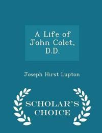 A Life of John Colet, D.D. - Scholar's Choice Edition