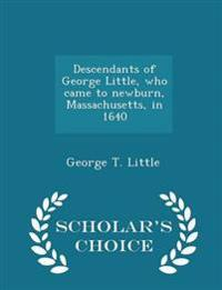Descendants of George Little, Who Came to Newburn, Massachusetts, in 1640 - Scholar's Choice Edition