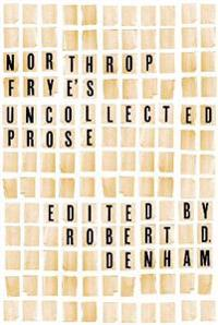 Northrop Frye's Uncollected Prose