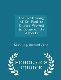 The Testimony of St. Paul to Christ Viewed in Some of Its Aspects - Scholar's Choice Edition