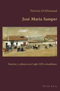 Jose Maria Samper: Nacion y Cultura En El Siglo XIX Colombiano