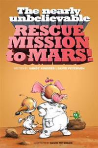The Nearly Unbelievable Rescue Mission to Mars