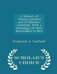 A History of Thomas Canfield and of Matthew Camfield, with a Genealogy of Their Descendants in New - Scholar's Choice Edition