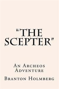 The Scepter an Archeo's Adventure: Sam 'n Me(tm) Adventure Books