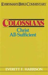 Colossians- Everyman's Bible Commentary: Christ All-Sufficient