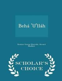 Beha 'U'llah - Scholar's Choice Edition