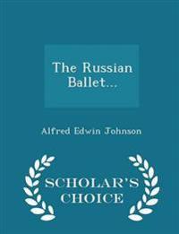 The Russian Ballet... - Scholar's Choice Edition