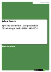Sprache Und Politik - Zur Politischen Terminologie in Der Brd 1949-1974
