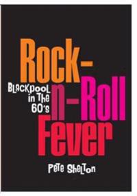 Rock-N-Roll Fever - Blackpool in the 60's