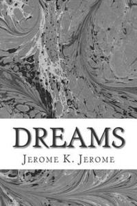 Dreams: (Jerome K. Jerome Classics Collection)