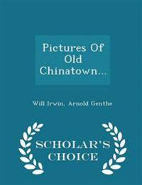 Pictures of Old Chinatown... - Scholar's Choice Edition