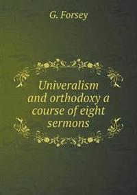 Univeralism and Orthodoxy a Course of Eight Sermons