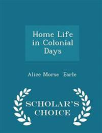 Home Life in Colonial Days - Scholar's Choice Edition
