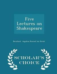Five Lectures on Shakespeare - Scholar's Choice Edition