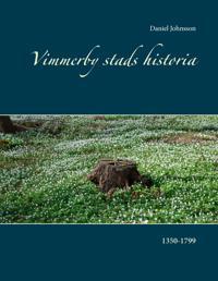 Vimmerby stads historia : 1350-1799