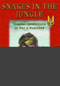 Snakes in the Jungle - Special Operations in War & Business
