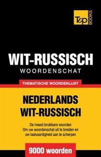Thematische Woordenschat Nederlands-Wit-Russisch - 9000 Woorden