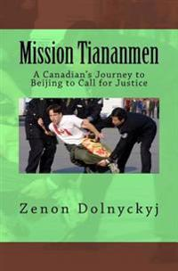 Mission Tiananmen: A Canadian's Journey to Beijing to Call for Justice