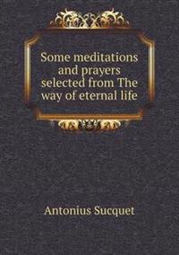 Some Meditations and Prayers Selected from the Way of Eternal Life