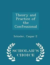 Theory and Practice of the Confessional - Scholar's Choice Edition