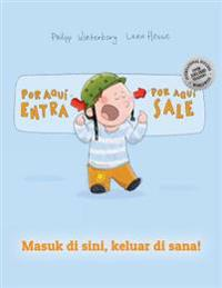 Por Aqui Entra, Por Aqui Sale! Masuk Di Sini, Keluar Di Sana!: Libro Infantil Ilustrado Espanol-Indonesio (Edicion Bilingue)