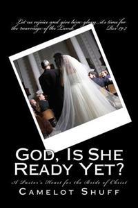 God, Is She Ready Yet?: A Pastor's Heart for the Bride of Christ
