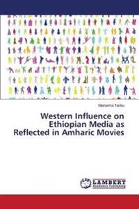 Western Influence on Ethiopian Media as Reflected in Amharic Movies