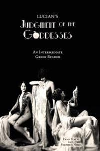 Lucian's Judgment of the Goddesses: An Intermediate Greek Reader: Greek Text with Running Vocabulary and Commentary