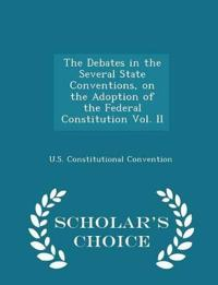 The Debates in the Several State Conventions, on the Adoption of the Federal Constitution Vol. II - Scholar's Choice Edition