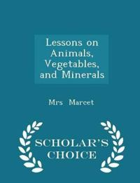 Lessons on Animals, Vegetables, and Minerals - Scholar's Choice Edition