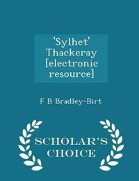 'Sylhet' Thackeray [Electronic Resource] - Scholar's Choice Edition