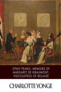 Stray Pearls: Memoirs of Margaret de Ribaumont, Viscountess of Bellaise