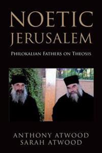 Noetic Jerusalem: Philokalian Fathers on Theosis