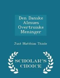 Den Danske Almues Overtroiske Meninger - Scholar's Choice Edition