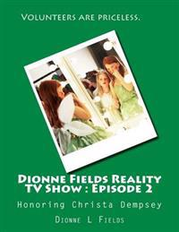 Dionne Fields Reality TV Show: Episode 2: Honoring Christa Dempsey