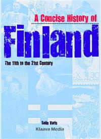 A Concise History of Finland - the 11th to the 21st Century